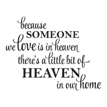 Because Someone We Love Is In Heaven Theres A Little Bit Of Heaven