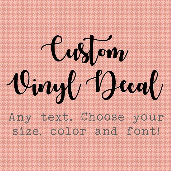 Create Your Own Vinyl Decal Custom Vinyl Decal Your Text Here Design Your Own Decal With Images Custom Vinyl Decal Vinyl Decals Custom Vinyl