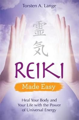 reiki made easy heal your body and your life with the