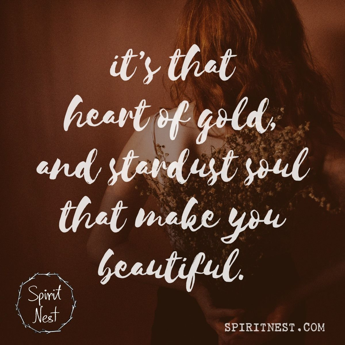 It S That Heart Of Gold And Stardust Soul That Make You Beautiful Spiritnest Stardust Stardustsoul Soul Heartofgold Spirit Positive Thoughts Inspiration