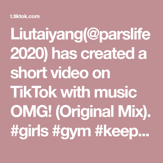 Liutaiyang Parslife2020 Has Created A Short Video On Tiktok With Music Omg Original Mix Girls Gym Keep Fit Fyp Fans
