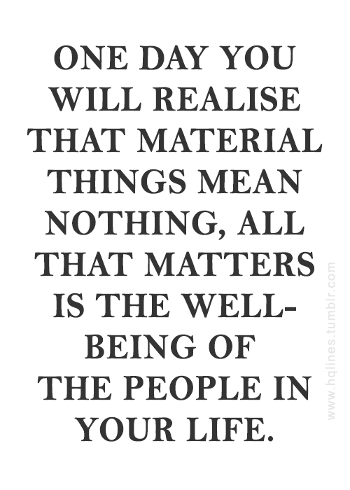 Material Things Really Mean Nothing At All They Wont Make You