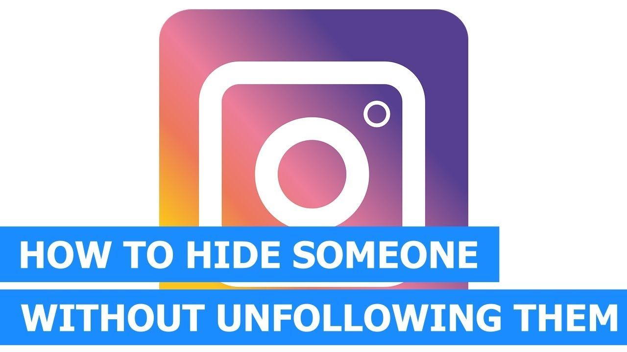 How To Hide Someone On Instagram Without Unfollowing Them