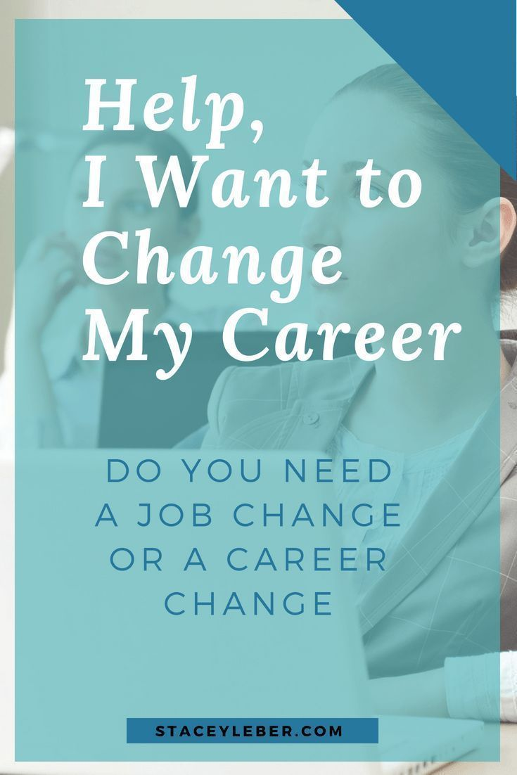 Help i want to change my career happy at work changing