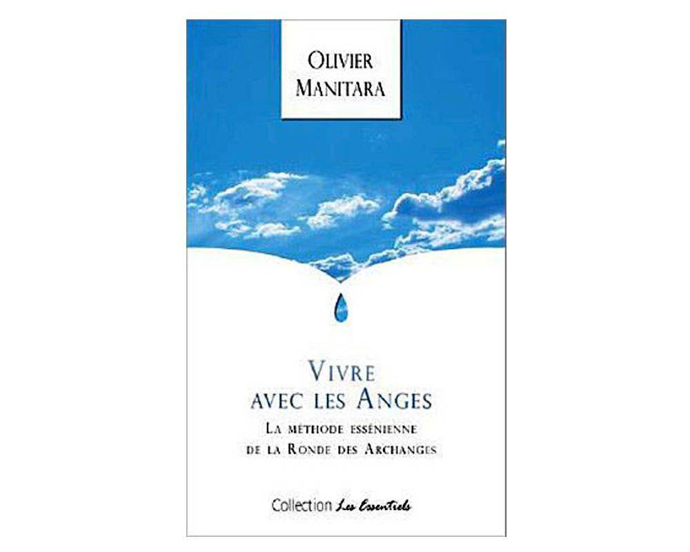 Olivier Manitara Vivre Avec Les Anges Methode Esseniennes Archanges