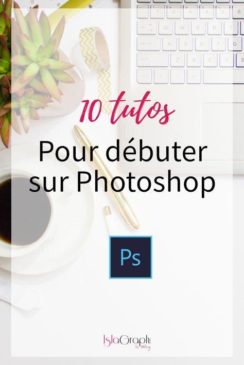 10 tutos pour débuter sur Photoshop Debutant, Photoshop et Astuces - Logiciel Pour Maison D