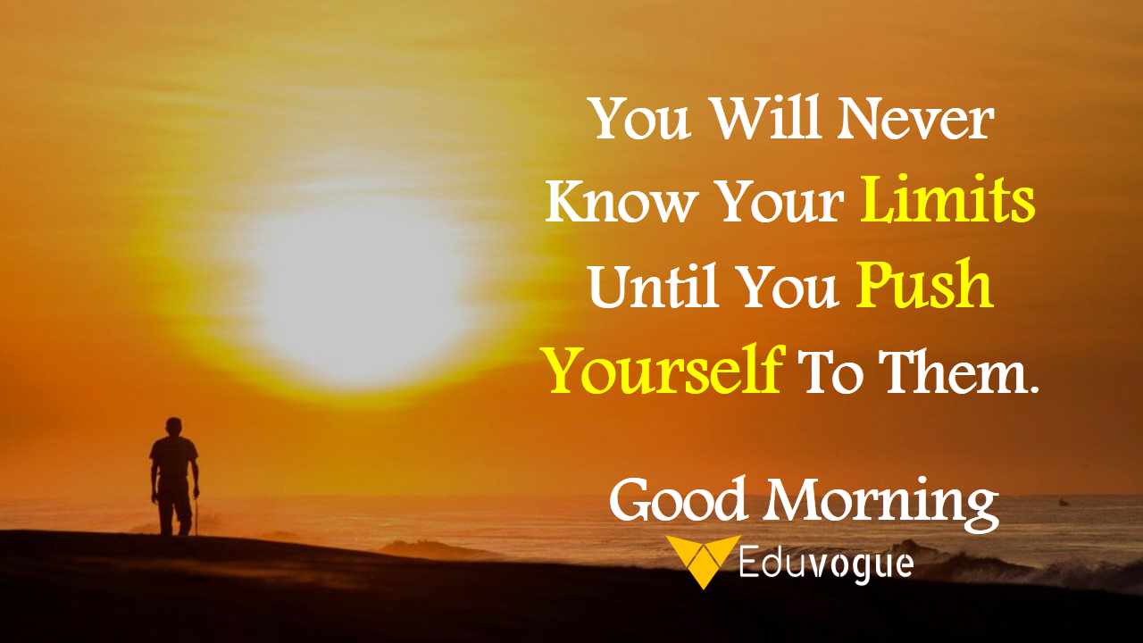 You Will Never Know Your Limits Until You Push Yourself To Them.  Good Morning...Have a great Day🤩  #Morningquote #Eduvogue #Career