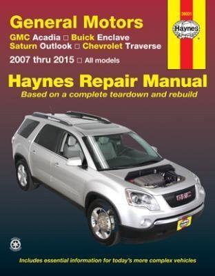 Gmc Acadia Buick Enclave Saturn Outlook Chevrolet Traverse 2007 Thru 2015 All Models Haynes Repair Manual Chevrolet Traverse Buick Enclave Repair Manuals
