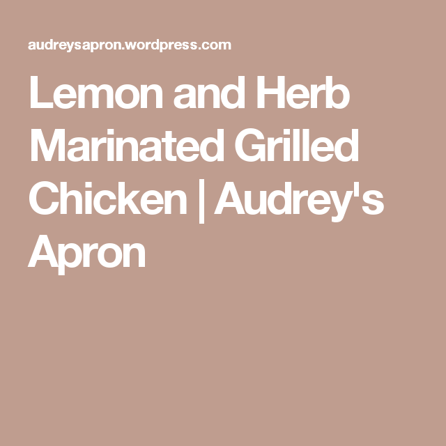 Lemon and Herb Marinated Grilled Chicken | Audrey's Apron