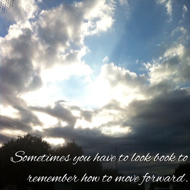 Sometimes You Have To Look Back To Remember How To Move Forward Maricela Valdes How To Move Forward To Move Forward Moving Forward