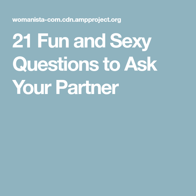 Sexual 21 questions to ask your boyfriend