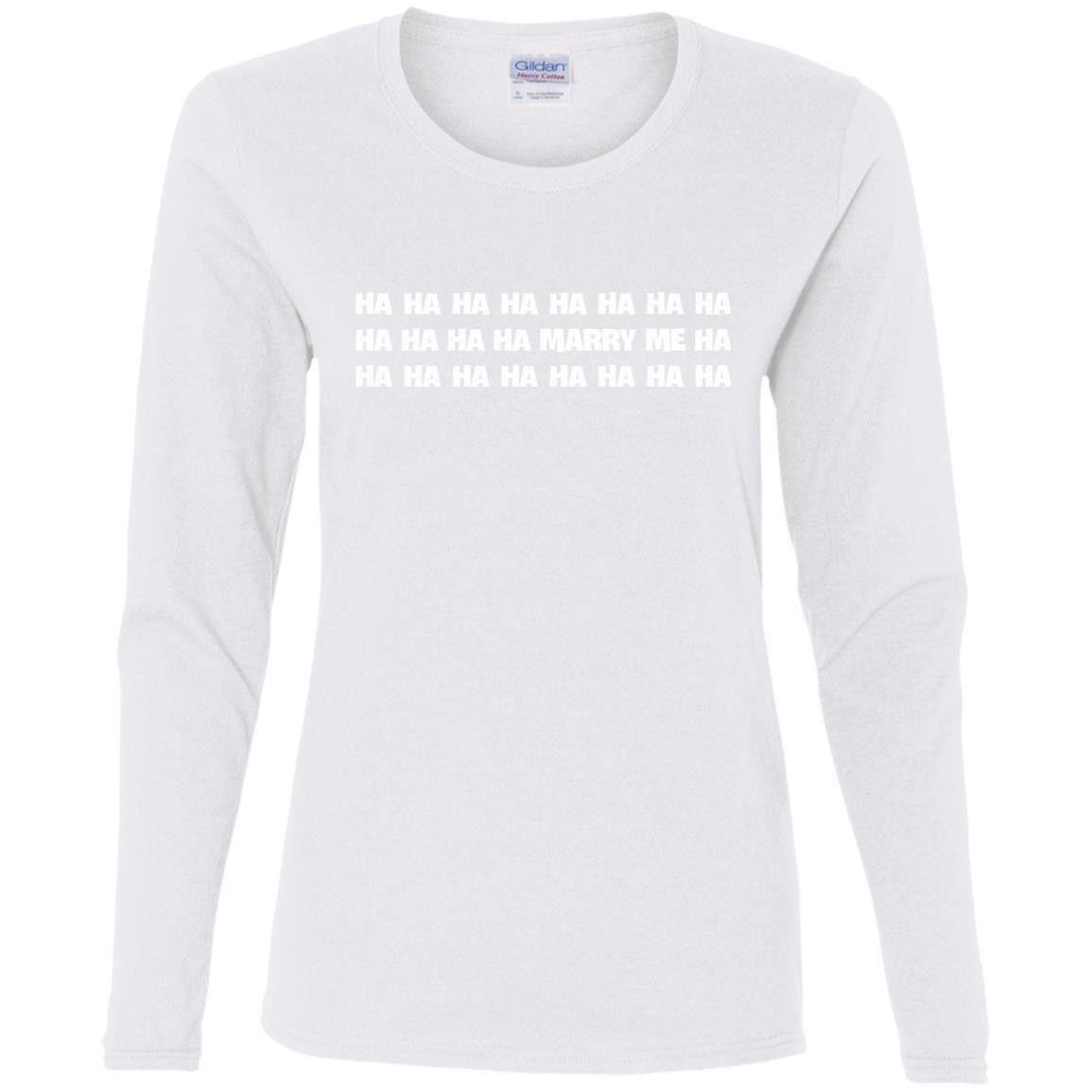 marry me t shirt hahaha t shirt lol t shirt G540L Gildan Ladies' Cotton LS T-Shirt