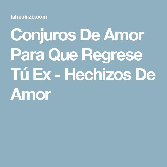 Conjuros De Amor Para Que Regrese Tú Ex Hechizos De Amor Conjuros De Amor Amarres De Amor Caseros Rituales Para El Amor