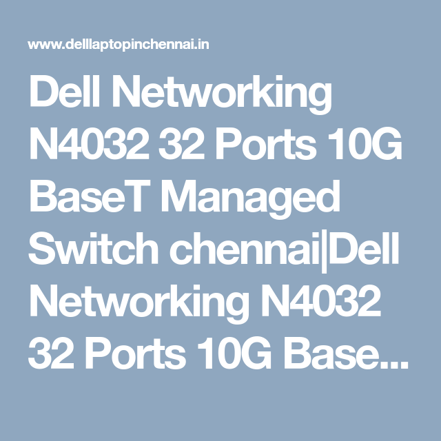 Dell Networking N4032 32 Ports 10g Baset Managed Switch Chennai Dell Networking N4032 32 Ports 10g Baset Managed Switch Price Chennai With Images Chennai Networking Switch