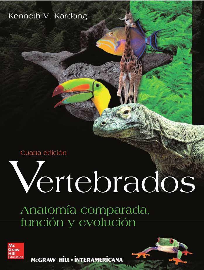 VERTEBRADOS Anatomía comparada, función y evolución Autor: Kenneth V ...