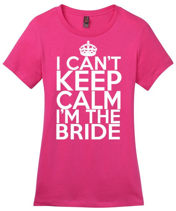 I Cant Keep Calm Im the Bride, Bride Shirt, Wedding Shirt, Wife Shirt - OMG I NEED THIS SHIRT