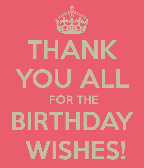 THANK YOU ALL FOR THE BIRTHDAY WISHES KEEP CALM AND CARRY ON – Thank You for the Birthday Greeting