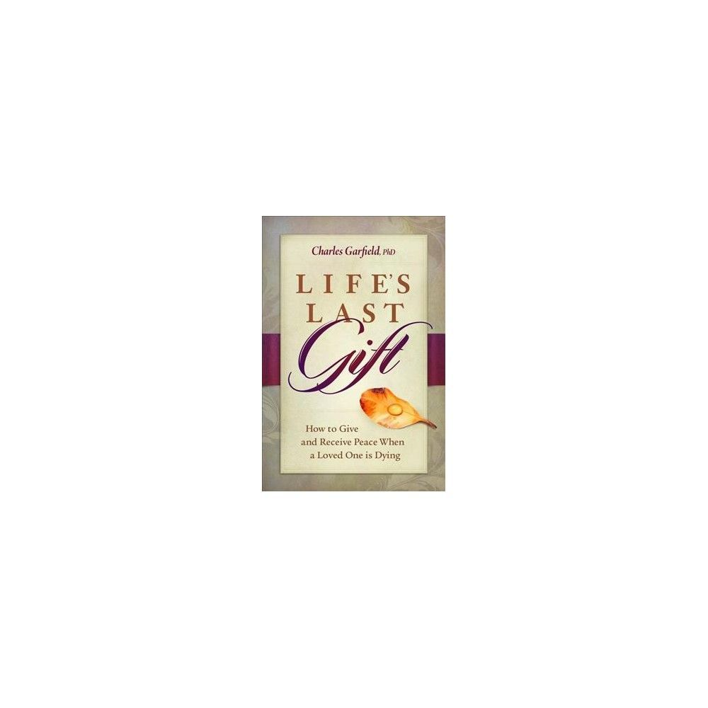 Life's Last Gift : Giving and Receiving Peace During the Dying Time (Paperback) (Charles Garfield)