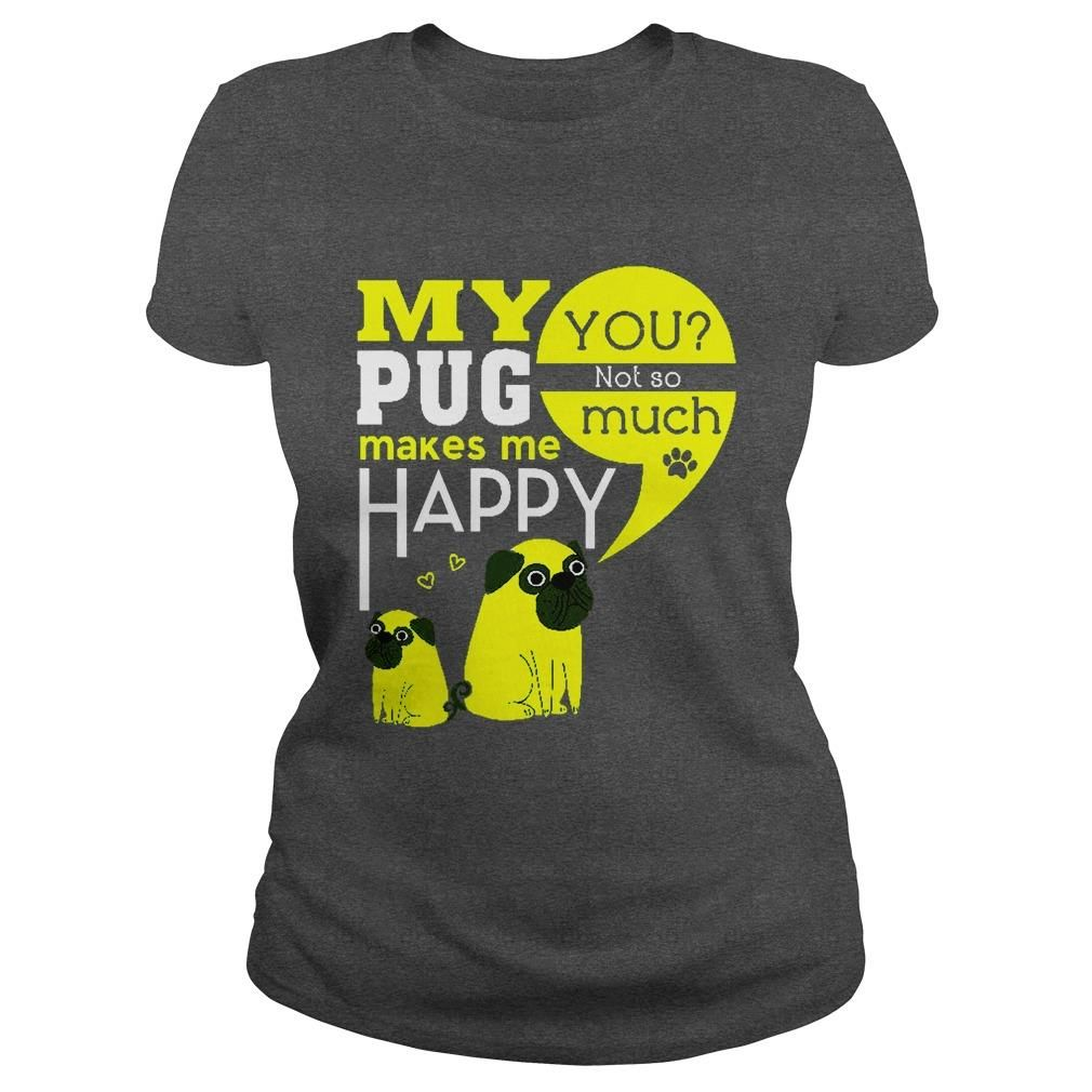pug make me happy, Order HERE: https://www.sunfrog.com/LifeStyle/pug-make-me-happy-Dark-Grey-Ladies.html?id=41088#puglovers #christmasgifts #xmasgifts #ilovemypugs