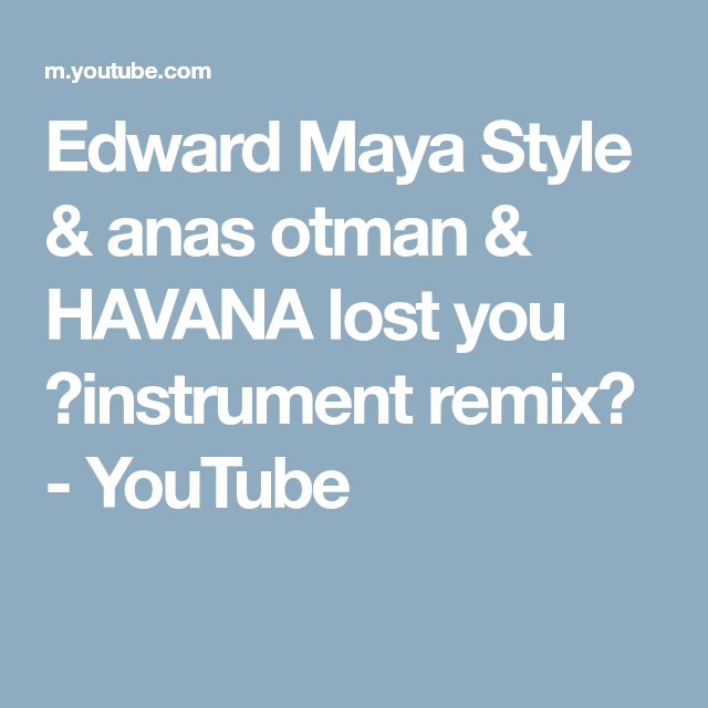 Edward Maya Style Anas Otman Havana Lost You Instrument Remix Youtube Losing You Ana Havana