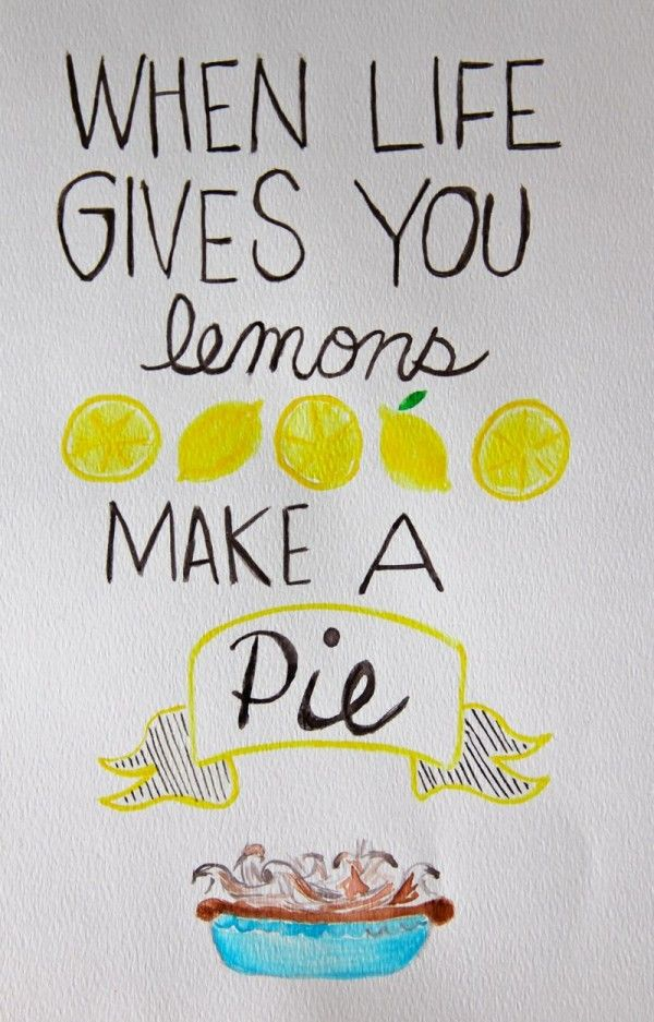 Yes! When life gives you lemons, make a pie! by Emily