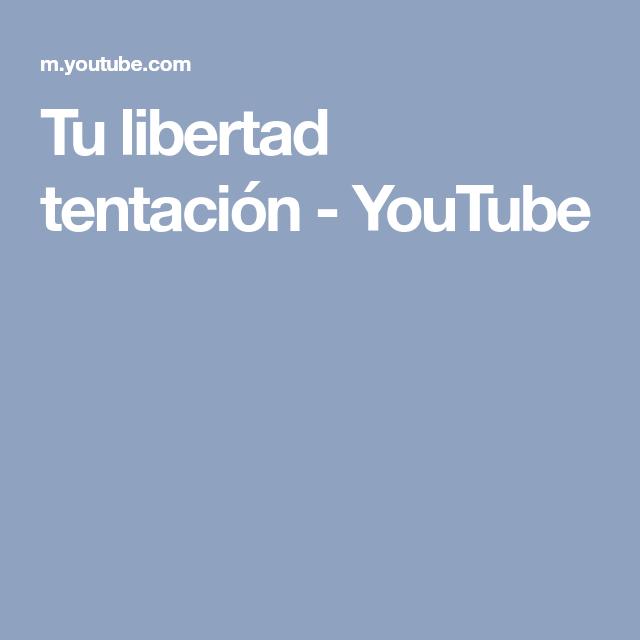 Tu libertad tentación - YouTube