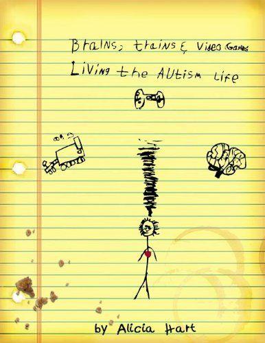 Brains, Trains & Video Games (Living The Autism Life) by Alicia Hart, http://www.amazon.com/dp/B00548AL98/ref=cm_sw_r_pi_dp_BKCyqb0E62CD1