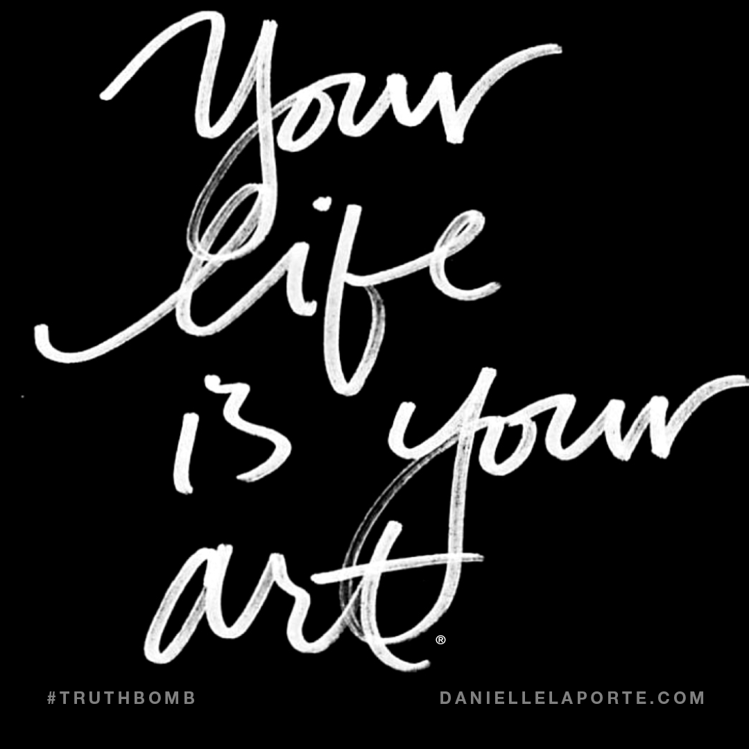 Your Life Is Your Art Subscribe Daniellelaporte