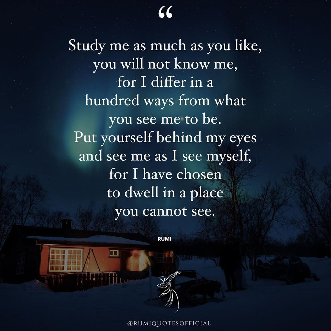 Rumi Quotes Official On Instagram Study Me As Much As You Like You Will Not Know Me For I Differ In A Hundred Ways From What You S Rumi Quotes Rumi