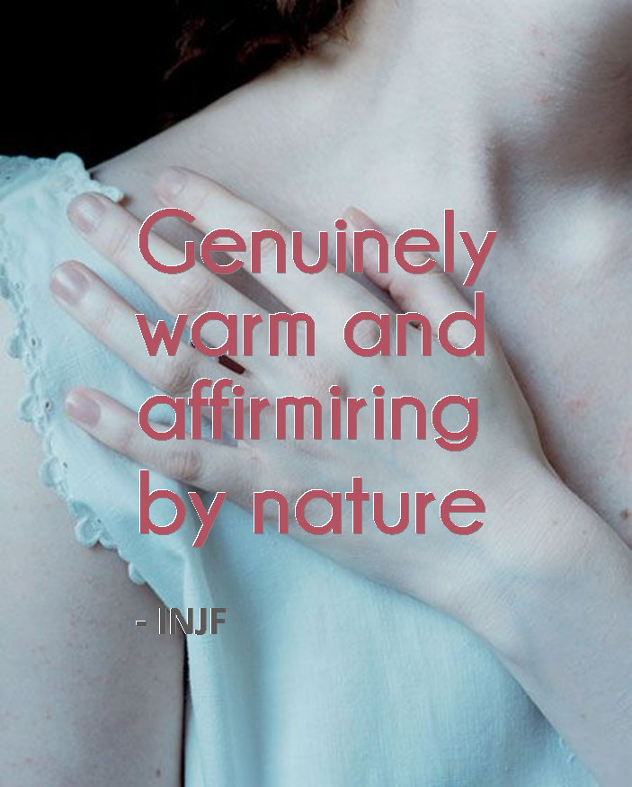 INFJs are genuinely warm and affirming by nature - Maybe