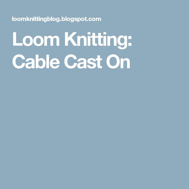 Loom Knitting Cable Cast On Loom Knitting Pinterest Loom