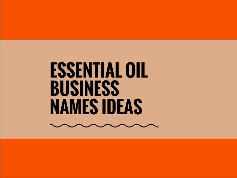 Here We Suggested Some Catchy Essential Oil Business Names Ideas A Creative Name Gives More Attention Towards Your