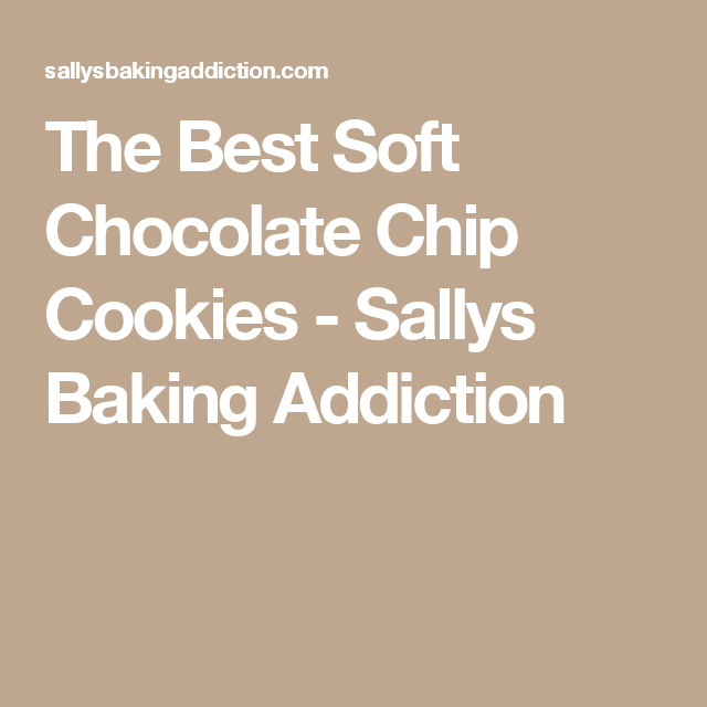 The Best Soft Chocolate Chip Cookies - Sallys Baking Addiction