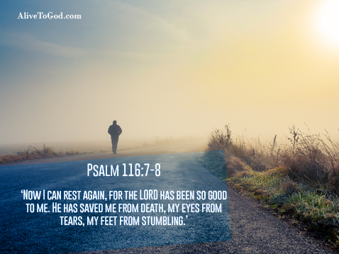 Psalm 116:7-8  'Now I can rest again, for the LORD has been so good to me. He has saved me from death, my eyes from tears, my feet from stumbling.'  God, in His mercy wants to sustain us. He wants to preserve and protect us. How kind the LORD is! How good He is! So merciful, this God of ours!  Prayer: Lord, You have undertaken and preserved us. We place our lives in Your hands. Amen.