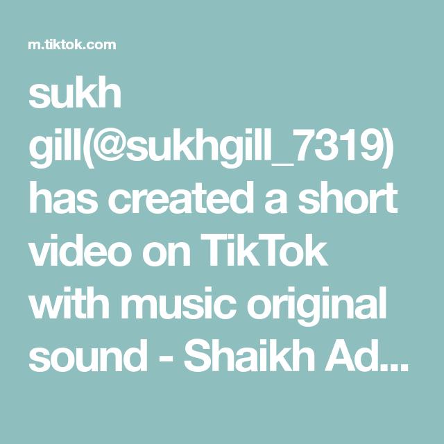 Sukh Gill Sukhgill 7319 Has Created A Short Video On Tiktok With Music Original Sound Shaikh Adil New Trending Vide The Originals Trending Videos Music