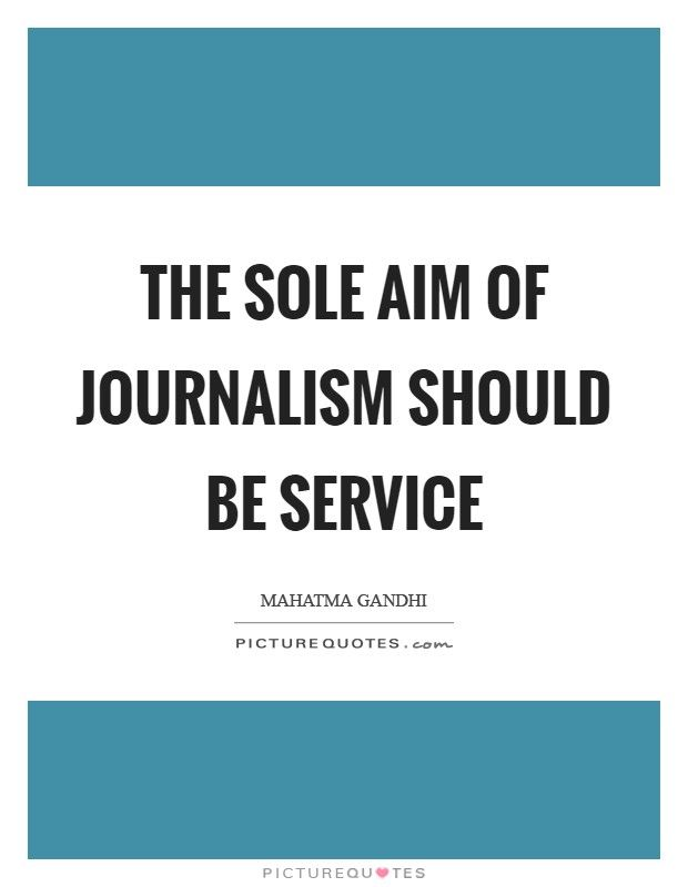 The sole aim of journalism should be service Picture Quotes