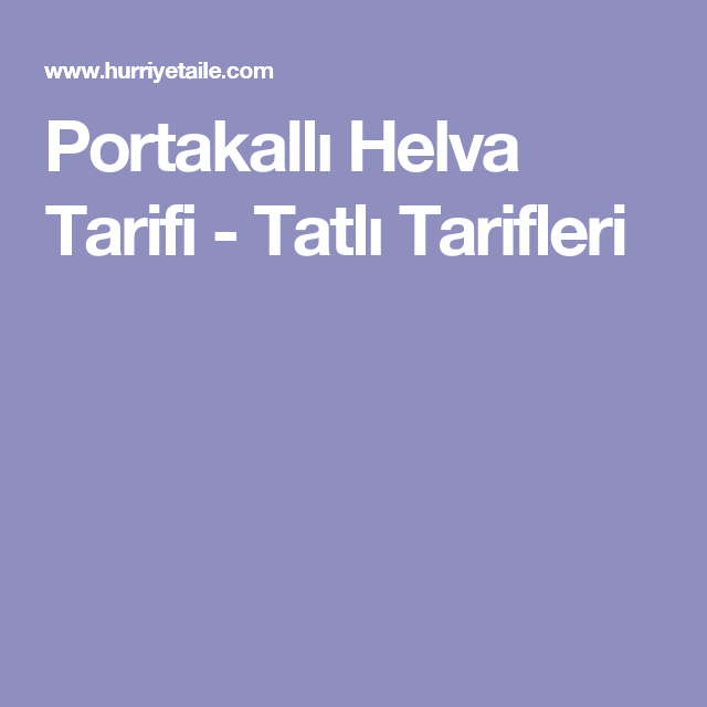 Portakallı Helva Tarifi - Tatlı Tarifleri