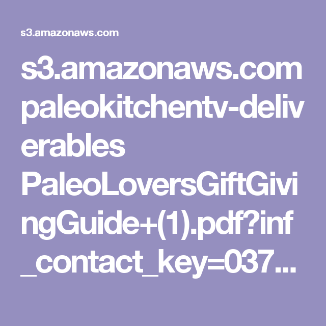 s3.amazonaws.com paleokitchentv-deliverables PaleoLoversGiftGivingGuide+(1).pdf?inf_contact_key=037dacd22bd5aa39a7223a2fb7d975979dcde34406b5655be7f434e8ba6e6f5e