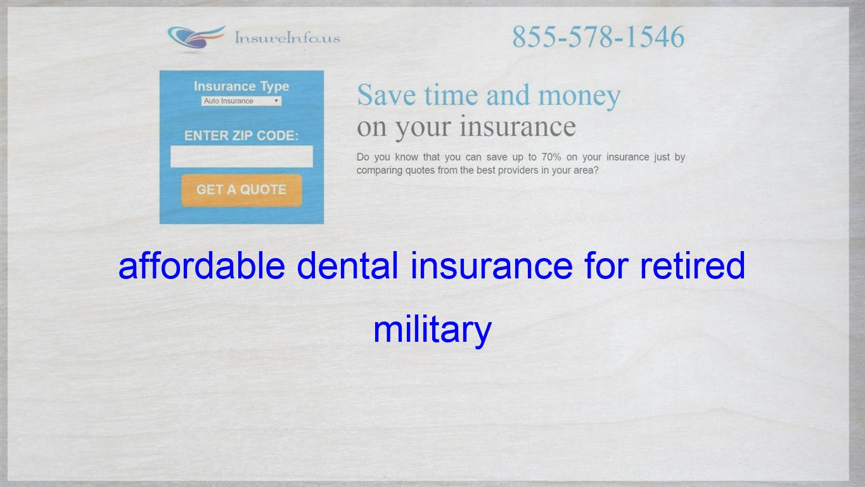 Affordable Dental Insurance For Retired Military Life Insurance