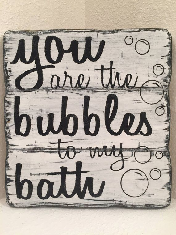 Bathroom Decor Signs You Are The Bubbles To My Bath  Bathroom Decor Wood Sign  Taps