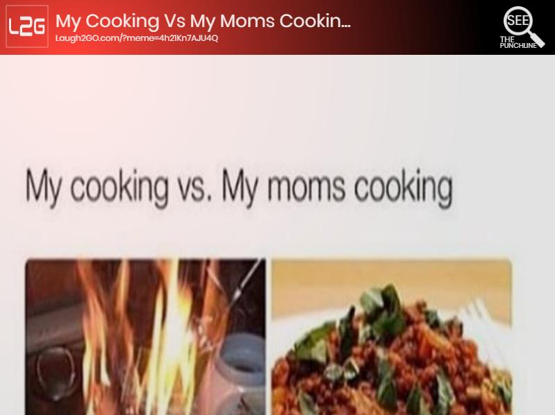 My Cooking Vs My Moms Cooking L2gtv Laugh2go Laugh2go Laugh2go Com Funny Pictures Memes Jokes Moms Cooking Memes Cooking