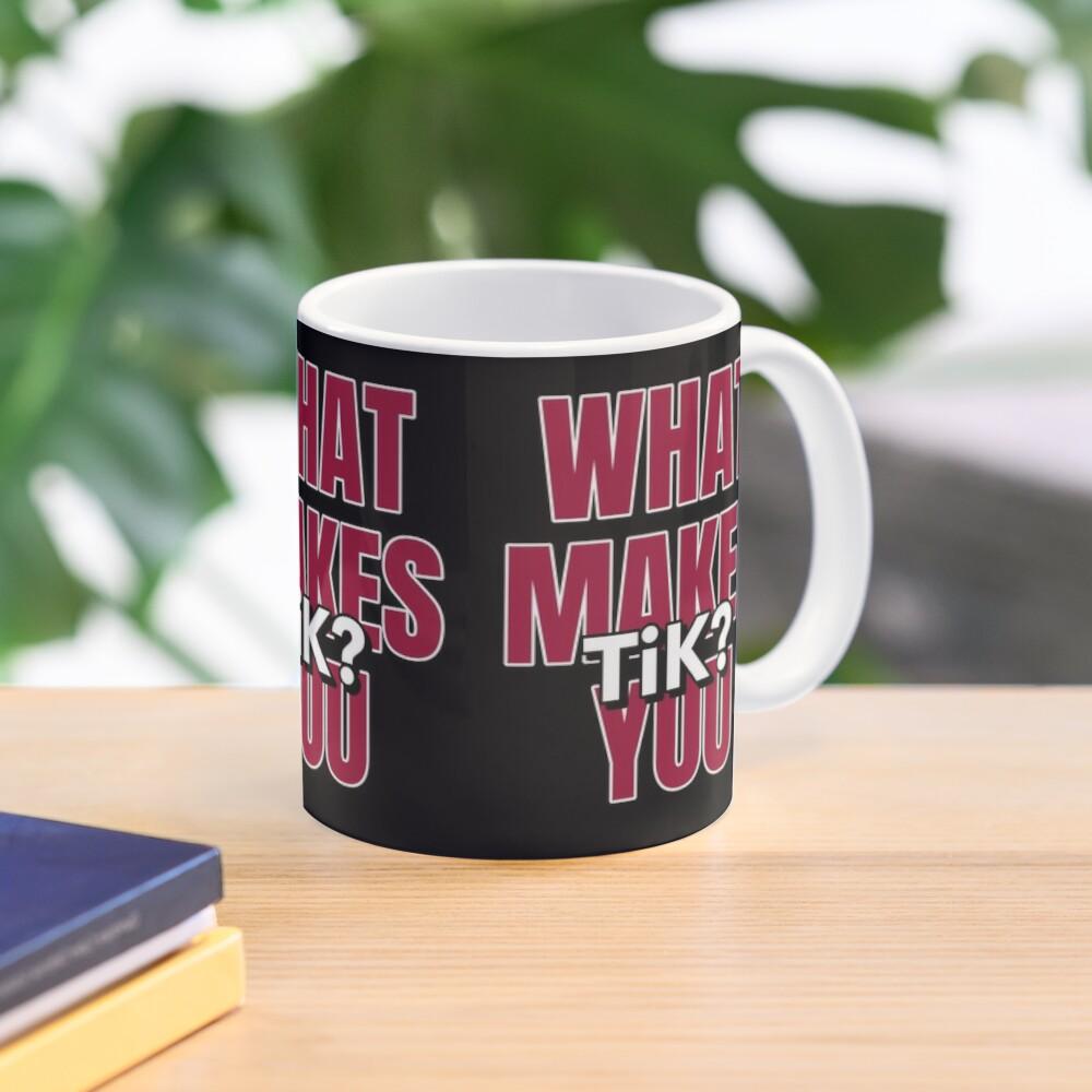 What Makes You Tik Tiktok Tik Tok Mug By Ruftup Redbubble Make It Yourself Mugs Tik Tok