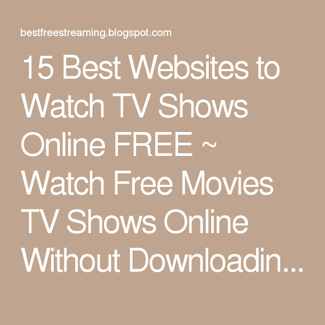 15 Best Websites To Watch Tv Shows Online Free Watch Free Movies