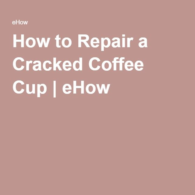 How to Repair a Cracked Coffee Cup  Repair cracked