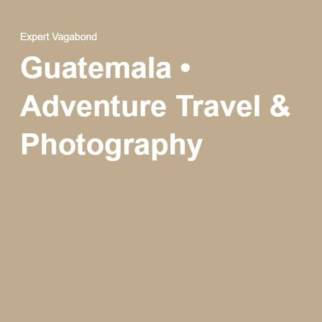 Guatemala • Adventure Travel & Photography