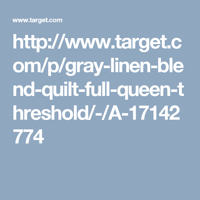 http://www.target.com/p/gray-linen-blend-quilt-full-queen-threshold/-/A-17142774