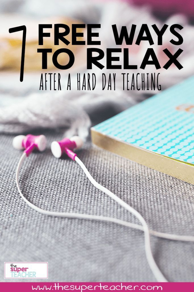 7 Free Ways to Relax After a Hard Day Teaching