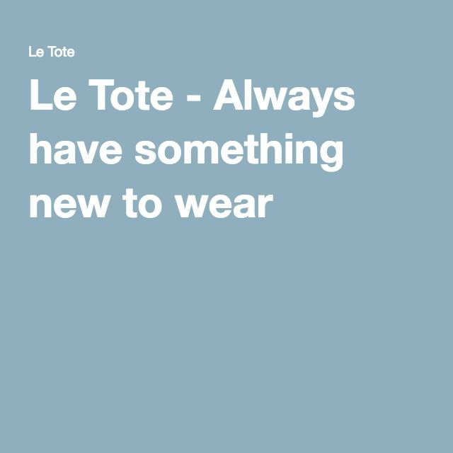Le Tote - Always have something new to wear