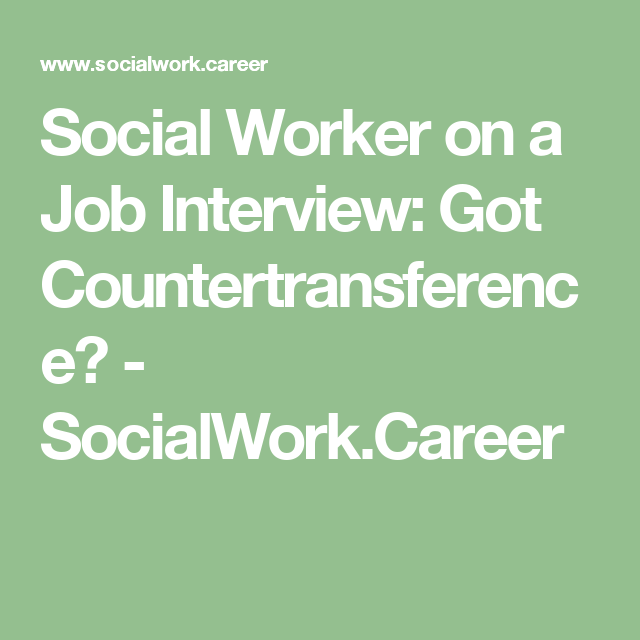 Social Worker On A Job Interview Got Countertransference
