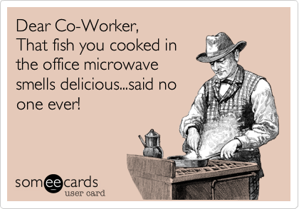 Dear Co Worker That Fish You Cooked In The Office